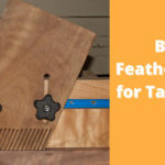 Best Featherboard for Table Saw【2021, Complete Guide】