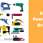 Best Power Tool Brands To Choose From!